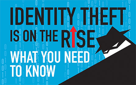 Identity Theft is on the Rise - What You Need to Know